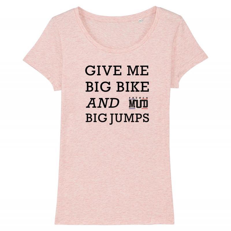 TSHIRT Femme GIVE ME BIG BIKE AND BIG JUMPS