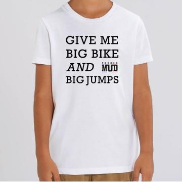 TSHIRT Enfant GIVE ME BIG BIKE AND BIG JUMPS