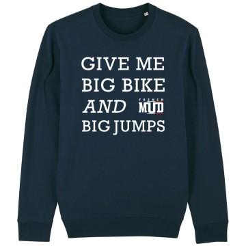 SWEAT Unisexe GIVE ME BIG BIKE AND BIG JUMPS