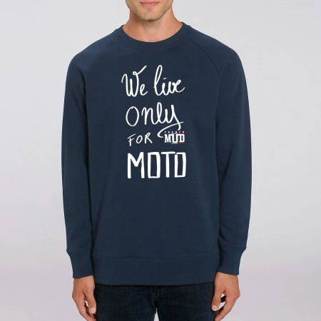"Sweat Homme Bio ""We Live Only for Moto"""