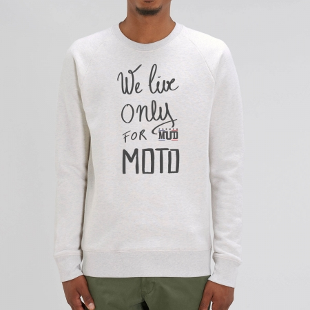 """SWEAT """"WE LIVE ONLY FOR MOTO"""" Homme BIO"""