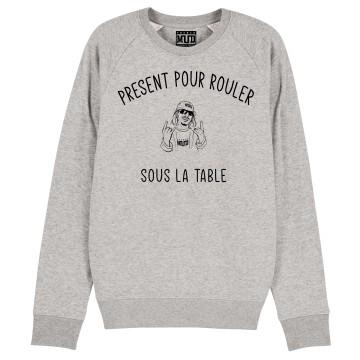 """SWEAT """"PRESENT POUR ROULER SOUS LA TABLE"""" Homme"""