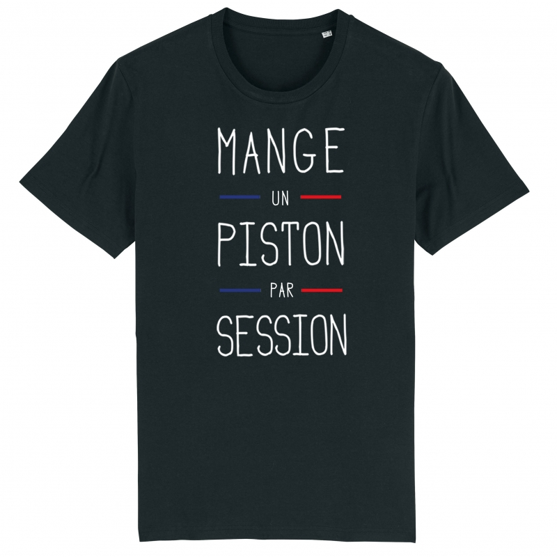 TSHIRT Unisexe MANGE UN PISTON PAR SESSION