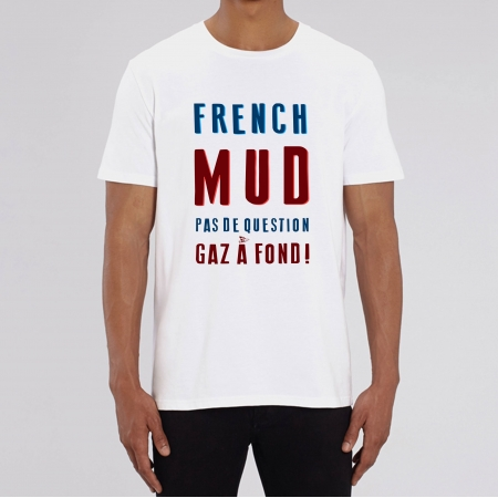 TSHIRT Unisexe FRENCH MUD PAS DE QUESTION