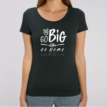 TSHIRT Femme GO BIG OR GO HOME