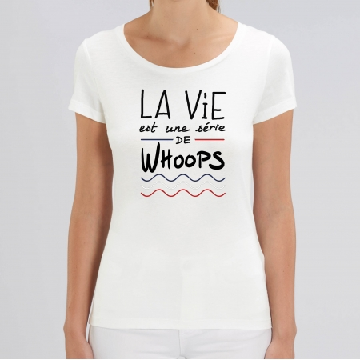 TSHIRT Femme LA VIE EST UNE SERIE DE WHOOPS