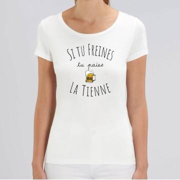 TSHIRT Femme SI TU FREINES TU PAIES LA TIENNE