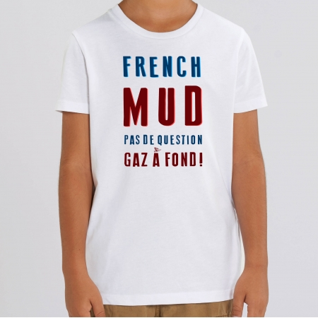 TSHIRT Enfant FRENCH MUD PAS DE QUESTION