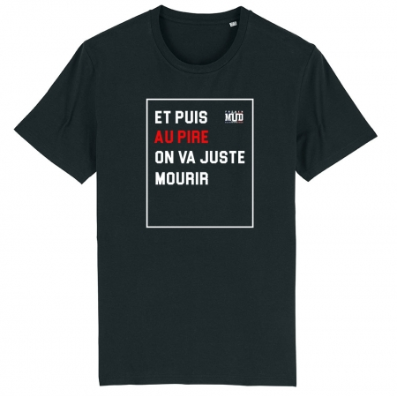 TSHIRT Unisexe AU PIRE ON VA JUSTE MOURIR